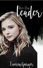 For the Leader - Newt Fanfiction (Book 1) by -laurengarner-