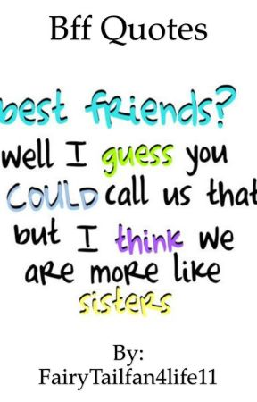 Bff Quotes BFF quotes   Not a bff quote but I have no where else to put this  Bff Quotes