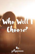 Who Will I Choose? by gellynnnnn