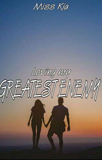 Loving my Greatest Enemy