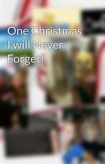 One Christmas I will Never Forget! by smartypants2017