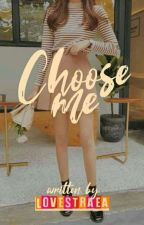 Choose Me (COMPLETED) by YamRara