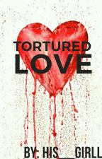 Tortured Love by His__Girll