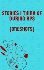 Stories that I think of while rping with a friend by Awkwardsiblingswrite