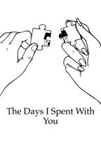The Days I Spent With You by cjwritings