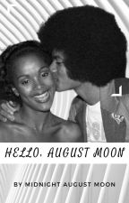 ❤Hello, August Moon🌛 [🛑⚠ 21+ Sexual Content]  by MidnightAugustMoon