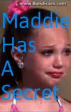 Maddie Has A Secret by Dancemomslover1717