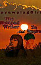 The Wattpad Writer And The Vampire by pyawpingGirl_611