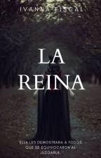 LA REYNA by Ivanna-Fiscal-11