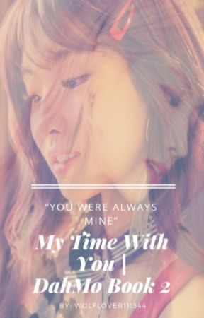 My Time With You   DahMo Book 2 by Wolflover111344