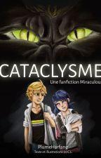 Cataclysme - Une fanfiction Miraculous by PlumeHarfang