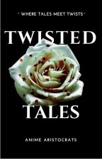 Twisted Tales by animearistocrats
