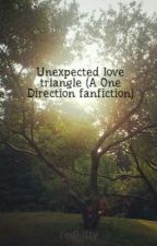 Unexpected love triangle (A One Direction fanfiction) **ON HOLD** by AwkwardTurtale