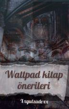 watpadd Kitap Önerileri  by Xxgulzadexx