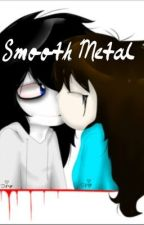 Smooth Metal (Jeff The Killer Love Story) by Delicatecreatures652