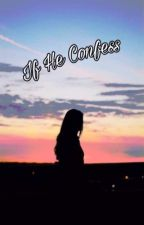 if he confessed  by ElenaKeen23