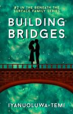"Building Bridges . Sequel To ""Beneath The Surface""#ProjectNigeria.  by Iyanuoluwa-Temi"