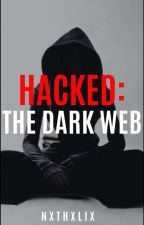 Hacked: The Dark Web by Nxthxlix004