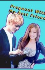 Pregnant With My Best Friend (Exo Fanfic - Luhan) by UnwrittenWordsByCKY