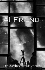 AI Friend  by maybecreativegirl