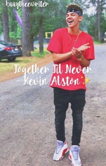 together til never - kevin alston ✨ (completed)