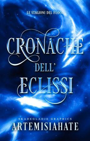 Cronache dell'Eclissi - Le stagioni del fuoco by ArtemisiaHate