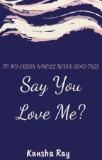 Say You Love Me? by KanshaRay13