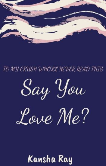 Say You Love Me?