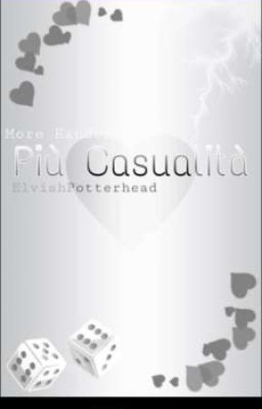 Piu Casualita- More Randomness  by ElvishPotterhead