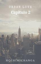 Urban Love capitulo 2 by hcchimichanga