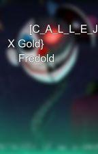 💠🔺[C_A_L_L_E_J_E_R_O]🔻💠{Fred X Gold} 💞Fredold💞 by Kirathemurderess