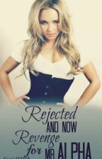 Rejected And Now Revenge For Mr. Alpha(BOOK 2 OF TRILOGY) by ashleylavoy