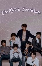 𝐓𝐡𝐞 𝐋𝐞𝐭𝐭𝐞𝐫𝐬 𝐘𝐨𝐮 𝐖𝐫𝐨𝐭𝐞 || A BTS Fanfic  by dawn-ing