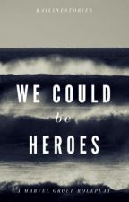 We Could Be Heroes {A Superhero Roleplay} by Kailine_Stories