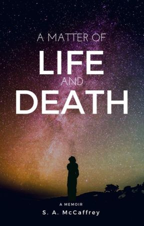 A Matter of Life and Death - A Memoir by SapphireAlena