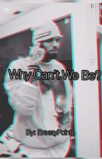 Why Can't We Be? by BreezyPoint
