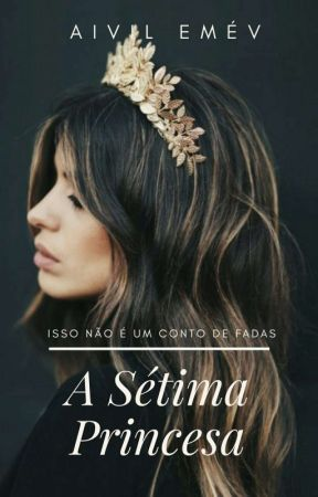 A Sétima Princesa by CrazyGirlWM