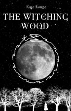 The Witching Wood by writerkaterouge
