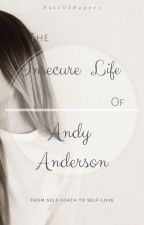 The Insecure Life Of Andy Anderson by FullOfPapers