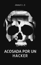 Acosada por un hacker © (pausada)  by ChimeneL