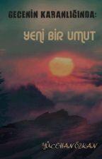 GECENİN KARANLIĞINDA: YENİ BİR UMUT by YucehanBey
