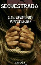 Secuestrada (Indefensión Aprendida) by LAriella_