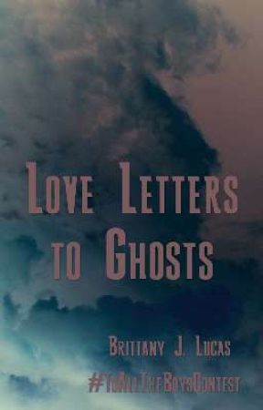 Love Letters to Ghosts by brii_the_blu_bird