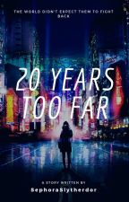 20 Years Too Far by Sephora_Slytherdor
