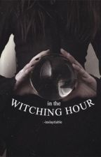 IN THE WITCHING HOUR • inslaytiable by -inslaytiable