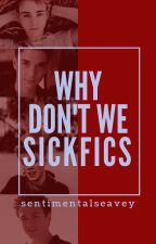 Why Don't We Sickfics (requests open) by sentimentalseavey