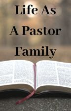 Life As A Pastors Family by LovePineapples123