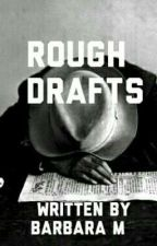 Rough Drafts by oxydose