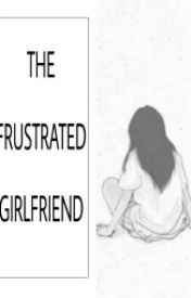 The Frustrated Girlfriend by Lalapotatoo