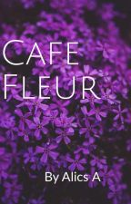 Cafè Fleur by JJessieey